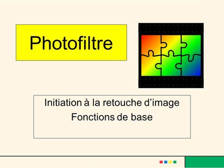 Photofiltre Initiation à la retouche dimage Fonctions de base.