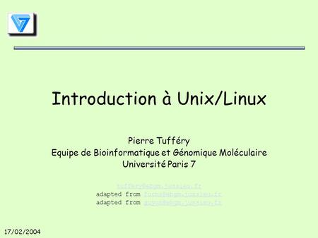 17/02/2004 Introduction à Unix/Linux Pierre Tufféry Equipe de Bioinformatique et Génomique Moléculaire Université Paris 7 adapted.