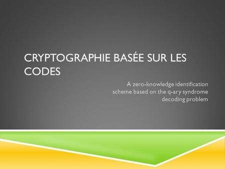 CRYPTOGRAPHIE BASÉE SUR LES CODES A zero-knowledge identification scheme based on the q-ary syndrome decoding problem.