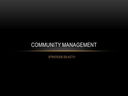 COMMUNITY MANAGEMENT STRATEGIE GS ACTIV.