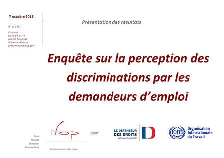7 octobre 2013 N° 111 351 Contacts : 01 45 84 14 44 Jérôme Fourquet Fabienne Gomant Enquête sur la perception des discriminations par.