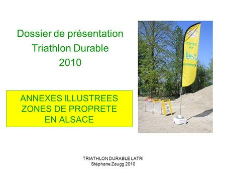TRIATHLON DURABLE LATRI Stéphane Zaugg 2010 ANNEXES ILLUSTREES ZONES DE PROPRETE EN ALSACE Dossier de présentation Triathlon Durable 2010.
