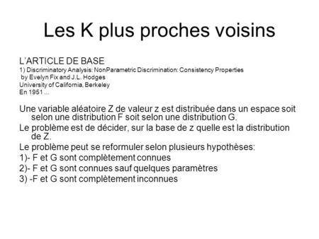 Les K plus proches voisins LARTICLE DE BASE 1) Discriminatory Analysis: NonParametric Discrimination: Consistency Properties by Evelyn Fix and J.L. Hodges.