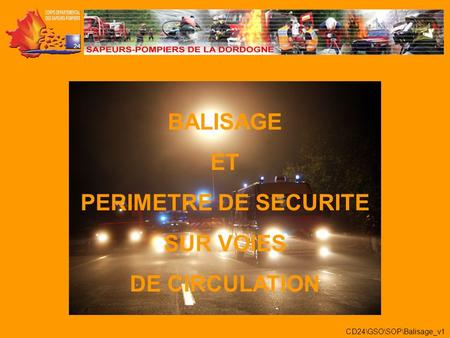BALISAGE ET PERIMETRE DE SECURITE SUR VOIES DE CIRCULATION CD24\GSO\SOP\Balisage_v1.