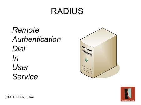 Remote Authentication Dial In User Service RADIUS GAUTHIER Julien.