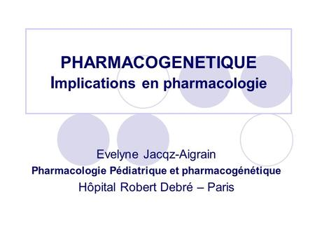 PHARMACOGENETIQUE Implications en pharmacologie