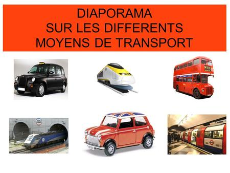 28/01/2014 DIAPORAMA SUR LES DIFFERENTS MOYENS DE TRANSPORT.