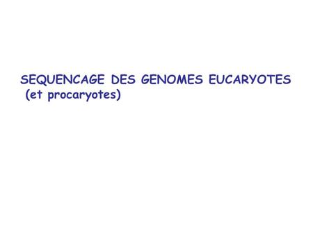 SEQUENCAGE DES GENOMES EUCARYOTES (et procaryotes)