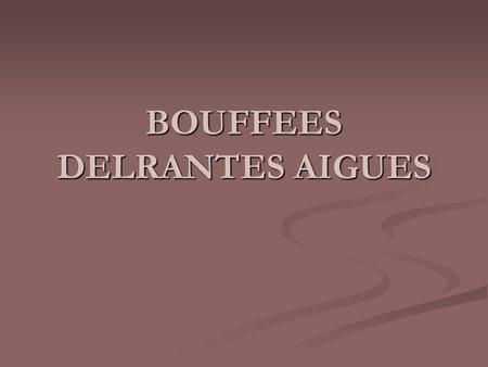 BOUFFEES DELRANTES AIGUES