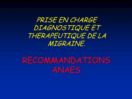 PRISE EN CHARGE DIAGNOSTIQUE ET THERAPEUTIQUE DE LA MIGRAINE. RECOMMANDATIONS ANAES.