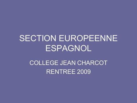 SECTION EUROPEENNE ESPAGNOL COLLEGE JEAN CHARCOT RENTREE 2009.