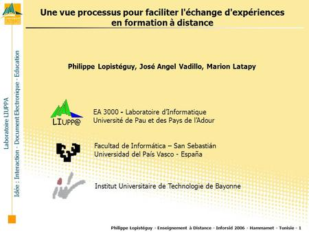 Laboratoire LIUPPA Idée : Interaction - Document Electronique - Education Philippe Lopistéguy - Enseignement à Distance - Inforsid 2006 - Hammamet - Tunisie.