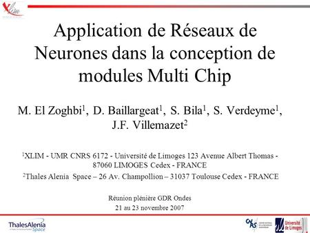 Application de Réseaux de Neurones dans la conception de modules Multi Chip M. El Zoghbi 1, D. Baillargeat 1, S. Bila 1, S. Verdeyme 1, J.F. Villemazet.