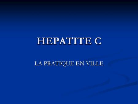 HEPATITE C LA PRATIQUE EN VILLE.
