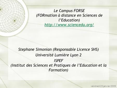 Le Campus FORSE (FORmation à distance en Sciences de lEducation)   Stephane Simonian (Responsable Licence.