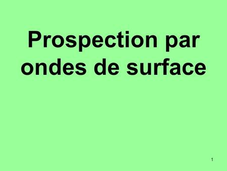 1 Prospection par ondes de surface. 2 Concepts de base.