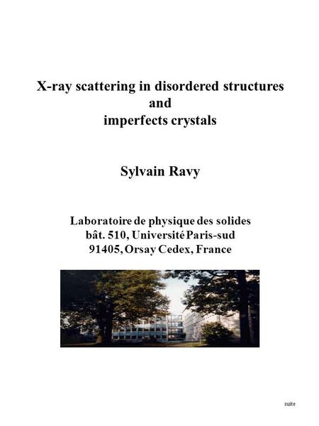 X-ray scattering in disordered structures and imperfects crystals Sylvain Ravy Laboratoire de physique des solides bât. 510, Université Paris-sud 91405,