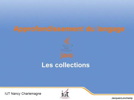 Page 1 Les collections IUT Nancy Charlemagne Jacques Lonchamp Approfondissement du langage.