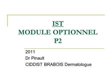 IST MODULE OPTIONNEL P2 2011 Dr Pinault CIDDIST BRABOIS Dermatologue.
