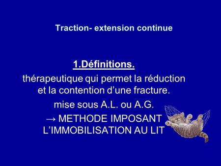 Traction- extension continue 1.Définitions. thérapeutique qui permet la réduction et la contention dune fracture. mise sous A.L. ou A.G. METHODE IMPOSANT.