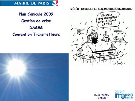 Plan Canicule 2009 Gestion de crise DASES Convention Transmetteurs Dr J.L THERY DASES.