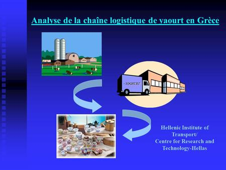 Analyse de la chaîne logistique de yaourt en Grèce YOGHURT Hellenic Institute of Transport/ Centre for Research and Technology-Hellas.
