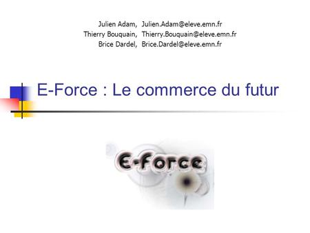 E-Force : Le commerce du futur Julien Adam, Thierry Bouquain, Brice Dardel,