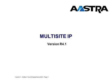 Version 1 – Edition 1 du 20 Septembre 2005 – Page 1 MULTISITE IP Version R4.1.