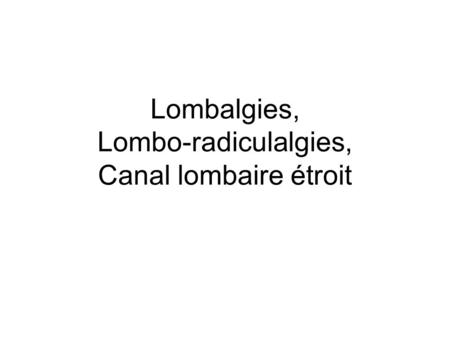 Lombalgies, Lombo-radiculalgies, Canal lombaire étroit