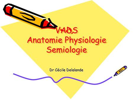 VADS Anatomie Physiologie Semiologie Dr Cécile Delalande.