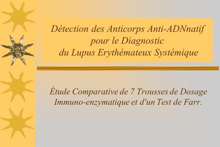 Détection des Anticorps Anti-ADNnatif pour le Diagnostic du Lupus Erythémateux Systémique Étude Comparative de 7 Trousses de Dosage Immuno-enzymatique.