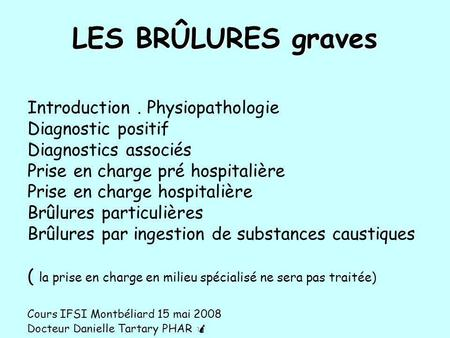 LES BRÛLURES graves Introduction . Physiopathologie Diagnostic positif