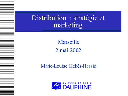Distribution : stratégie et marketing Marseille 2 mai 2002 Marie-Louise Héliès-Hassid.
