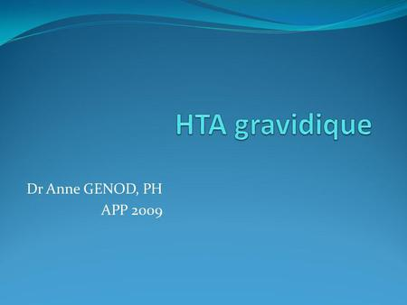 HTA gravidique Dr Anne GENOD, PH APP 2009.