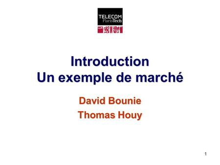 1 Introduction Un exemple de marché David Bounie Thomas Houy.