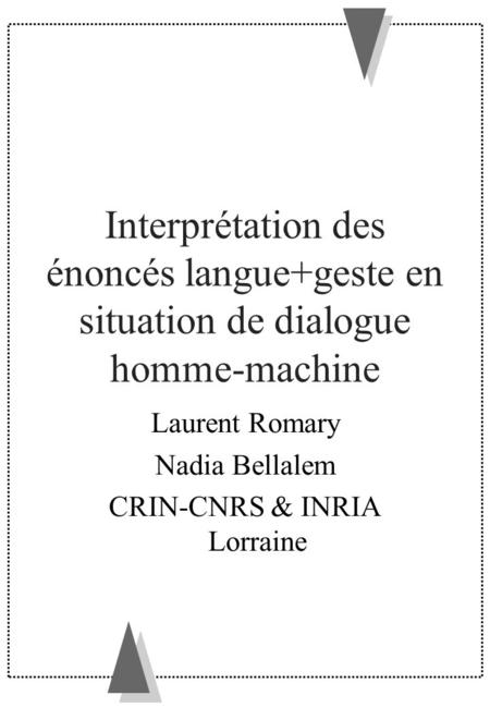 Interprétation des énoncés langue+geste en situation de dialogue homme-machine Laurent Romary Nadia Bellalem CRIN-CNRS & INRIA Lorraine.