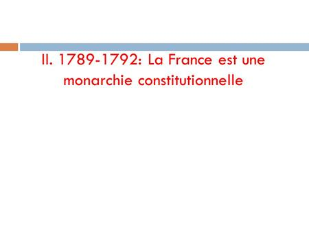 II : La France est une monarchie constitutionnelle