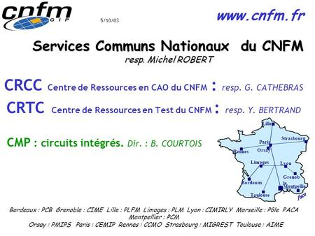 Services Communs Nationaux du CNFM resp. Michel ROBERT CRCC Centre de Ressources en CAO du CNFM : resp. G. CATHEBRAS CRTC Centre de Ressources en Test.