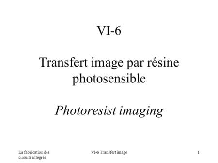 VI-6 Transfert image par résine photosensible Photoresist imaging