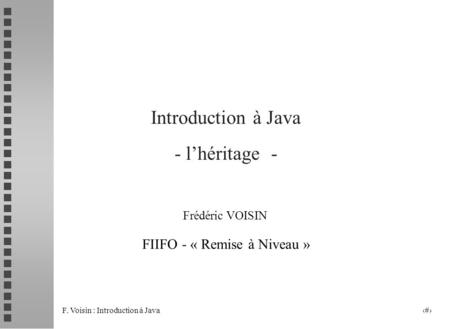 F. Voisin : Introduction à Java 1 Introduction à Java - lhéritage - Frédéric VOISIN FIIFO - « Remise à Niveau »