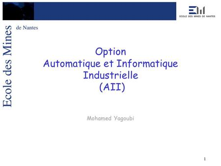 1 Option Automatique et Informatique Industrielle (AII) Mohamed Yagoubi.