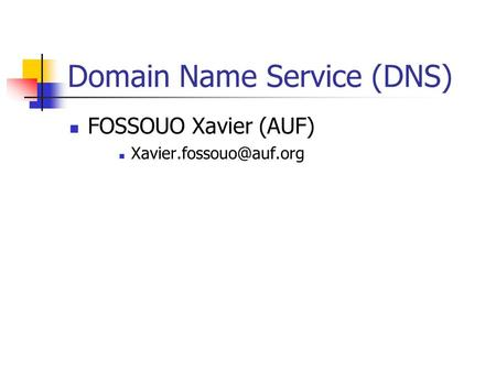 Domain Name Service (DNS) FOSSOUO Xavier (AUF)