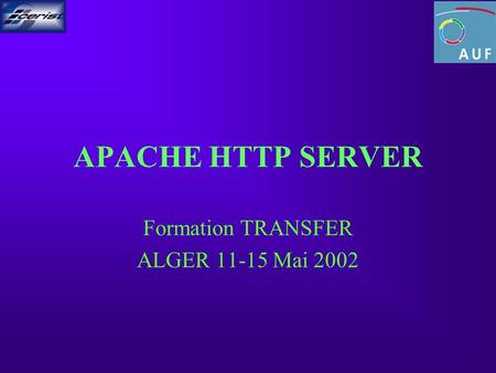 APACHE HTTP SERVER Formation TRANSFER ALGER 11-15 Mai 2002.