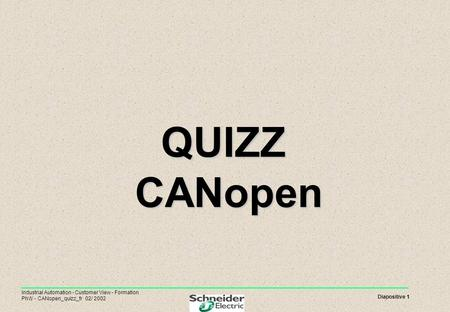 QUIZZ CANopen Industrial Automation - Customer View - Formation PhW - CANopen_quizz_fr 02/ 2002 2.