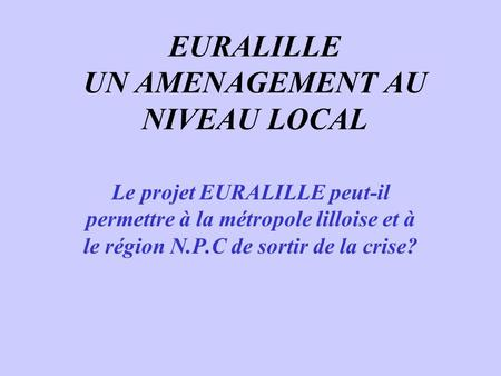 EURALILLE UN AMENAGEMENT AU NIVEAU LOCAL