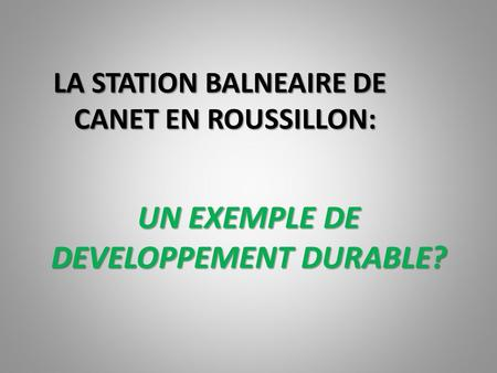 LA STATION BALNEAIRE DE CANET EN ROUSSILLON: UN EXEMPLE DE DEVELOPPEMENT DURABLE?