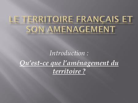 Introduction : Quest-ce que laménagement du territoire ?