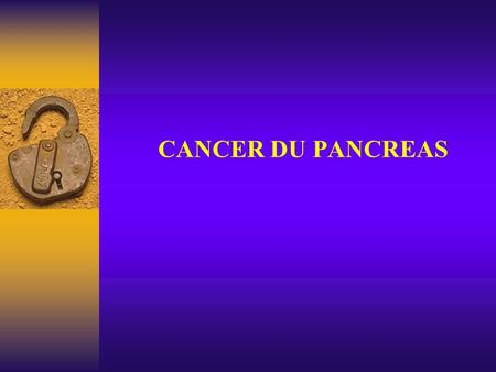 CANCER DU PANCREAS.
