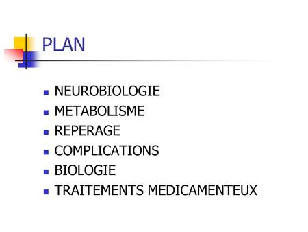 PLAN NEUROBIOLOGIE METABOLISME REPERAGE COMPLICATIONS BIOLOGIE TRAITEMENTS MEDICAMENTEUX.