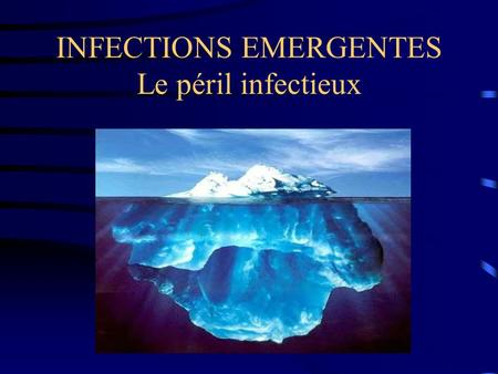 INFECTIONS EMERGENTES Le péril infectieux
